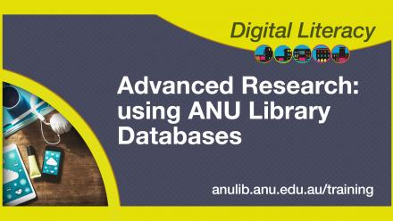 Digital Literacy Training - Advanced research: using ANU Library databases