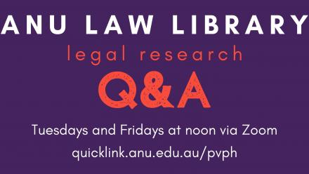 ANU Law Library legal research Q&A - Tuesdays and Fridays at noon via Zoom