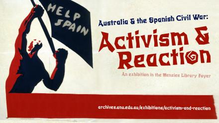 Australia and the Spanish Civil War: activism and reaction - an exhibition in the Menzies Library Foyer