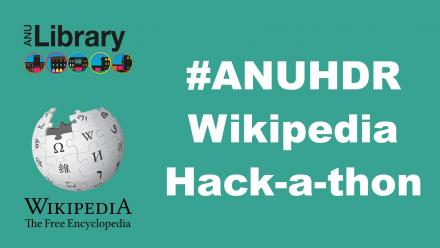 #ANUHDR Wikipedia Hack-a-thon - ANU Library