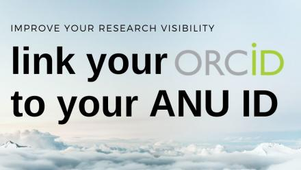 link your ORCiD to your ANU ID - improve your research visibility