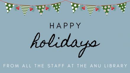 Happy Holidays from all the staff at the ANU Library