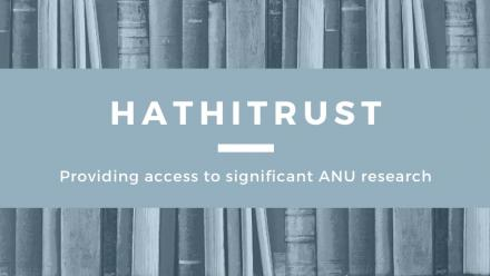 Hathitrust - providing access to significant ANU research