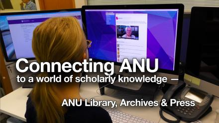 Connecting ANU to a world of scholarly knowledge - ANU Library, Archives and Press