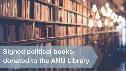 SIgned political books donated to the ANU Library