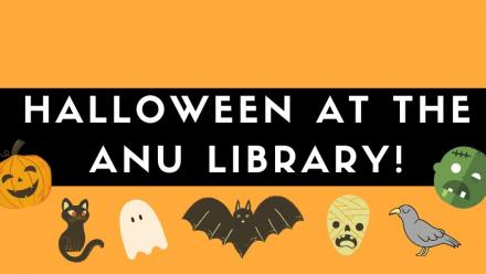 "Orange and black image with cartoon punmpkin, black cat, ghost, bat, mummy, crow and zombie. Text reads ""halloween at the ANU Library"""