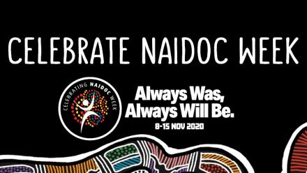 Celebrate NAIDOC Week - Always was, always will be. 8 - 15 Nov 2020