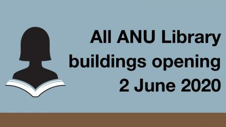All ANU Library buildings opening 2 June 2020