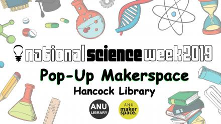 National Science Week 2019 - pop-up MakerSpace Hancock Library