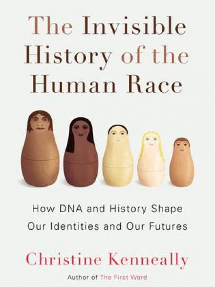 The invisible history of the human race : how DNA and history shape our identities and our futures