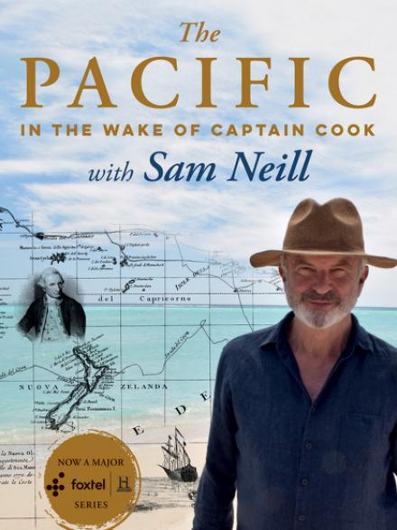 The Pacific : in the wake of Captain Cook with Sam Neill