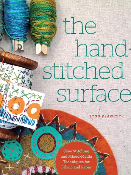 The hand-stitched surface : slow stitching and mixed-media techniques for fabric and paper