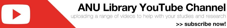 ANU Library YouTube Channel - uploading a range of videos to help with your studies and research >> subscribe now!