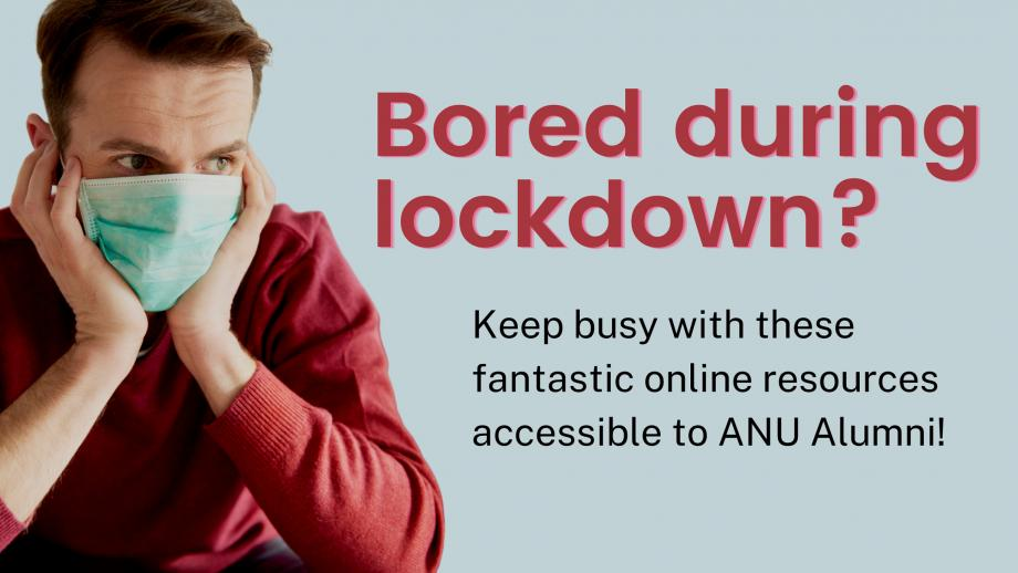 Bored during lockdown? Keep busy with these fantastic online resources accessible to ANU Alumni