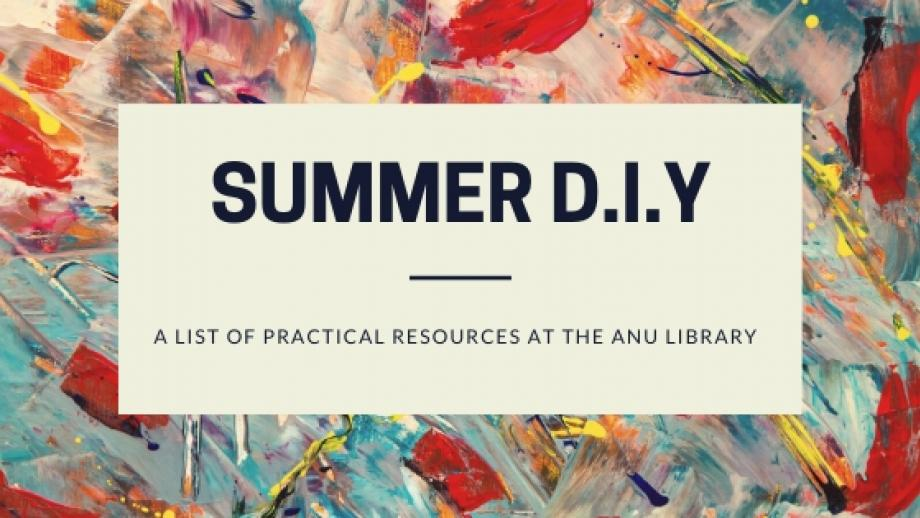 Summer DIY - a list of practical resources at the ANU Library