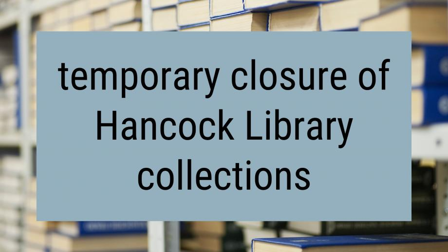 temporary closure of Hancock Library collections