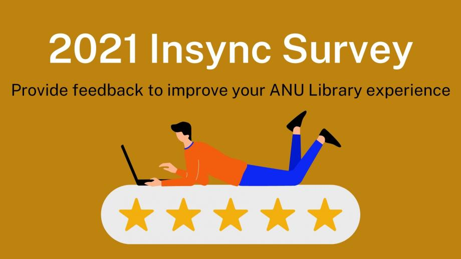 2021 Insync Survey - provide feedback to improve your ANU Library experience
