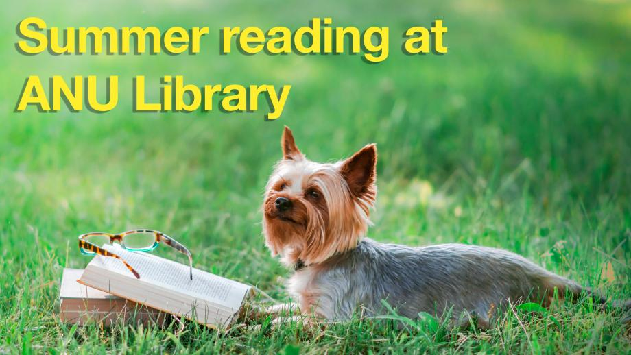 text = Summer reading at ANU Library. image = dog reading a book in the grass outside