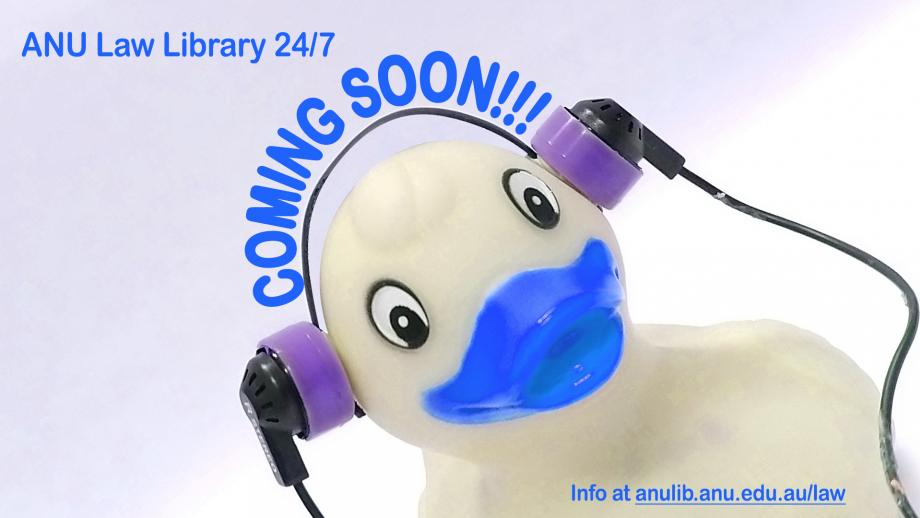 ANU Law Library 24/7 coming soon! Photo of the Law Library Duck!