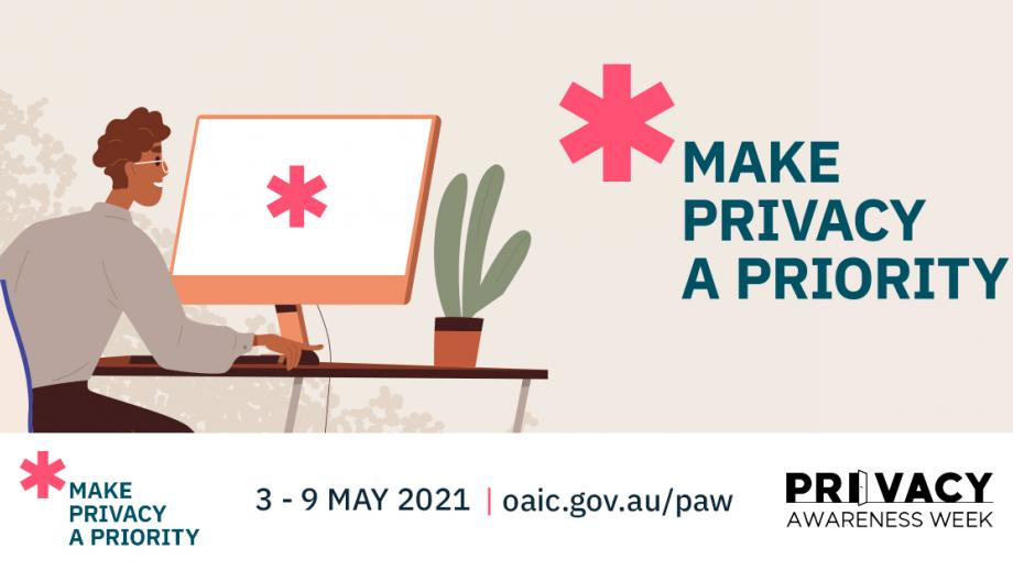 Privacy Awareness Week 2021: Make Privacy a Priority (drawing of person sitting at computer, with large pink asterisk on the screen)